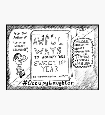 The Daily Dose 16th birthday Occupy Laughter cartoon Photographic Print
