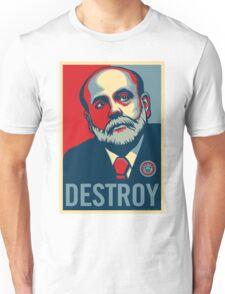 """Federal Reserve Chair Ben Bernanke """"Destroy"""" Unisex T-Shirt"""