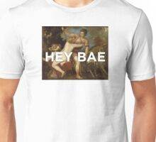 Hey BAE Unisex T-Shirt