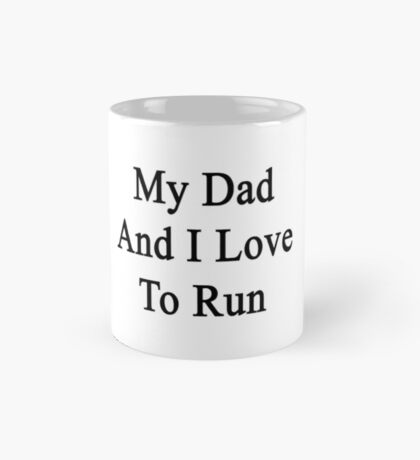 My Dad And I Love To Run  Mug