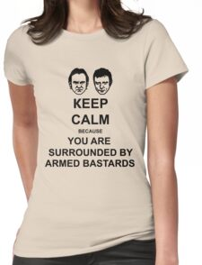 You are surrounded by armed bastards Womens Fitted T-Shirt