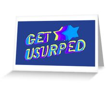Get Usurped Greeting Card