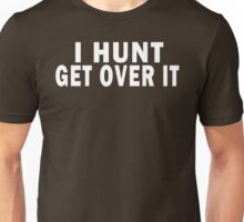 I HUNT. GET OVER IT - SHIRTS / HOODIES Unisex T-Shirt