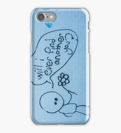 Will I ever find another you? iPhone Case/Skin