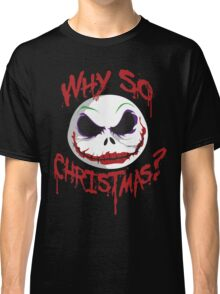 Why So Christmas? Classic T-Shirt