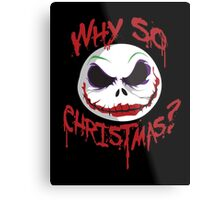 Why So Christmas? Metal Print