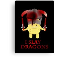 I Slay Dragons! Canvas Print