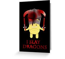 I Slay Dragons! Greeting Card