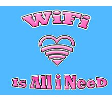 WiFi is all i need Photographic Print
