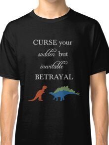Curse Your Sudden But Inevitable Betrayal Classic T-Shirt