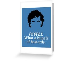 IT Crowd - What a Bunch of Bastards Greeting Card