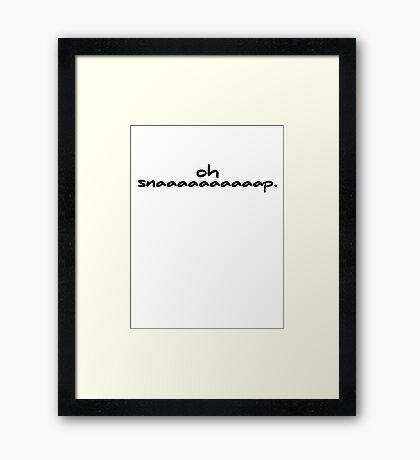 Oh snaaaaaaaaaap. Framed Print