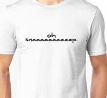 Oh snaaaaaaaaaap. Unisex T-Shirt