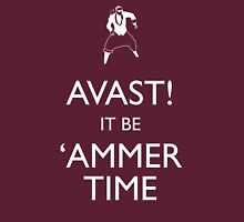 AVAST! (Keep Calm) It be 'ammer Time Unisex T-Shirt