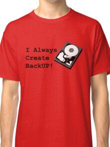 I always create BackUp! Classic T-Shirt