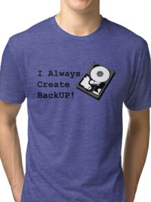 I always create BackUp! Tri-blend T-Shirt