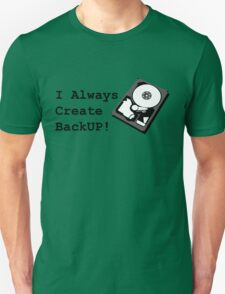 I always create BackUp! Unisex T-Shirt