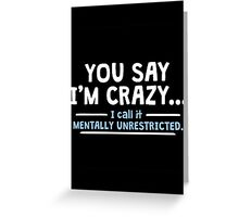 Mentally Unrestricted Greeting Card