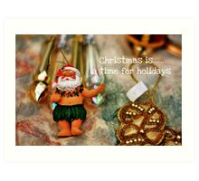 Christmas is......a time for holidays Art Print