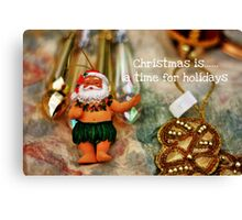 Christmas is......a time for holidays Canvas Print