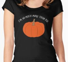 I'm so much more than pie (pumpkin) <white text>  Women's Fitted Scoop T-Shirt