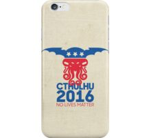 Vote Cthulhu for President 2016 No Lives Matter iPhone Case/Skin