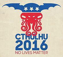 Vote Cthulhu for President 2016 No Lives Matter by Devil Olive