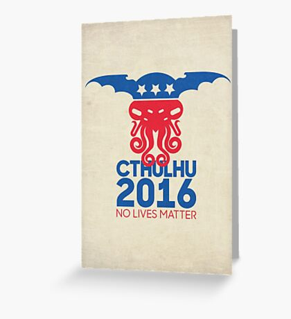 Vote Cthulhu for President 2016 No Lives Matter Greeting Card