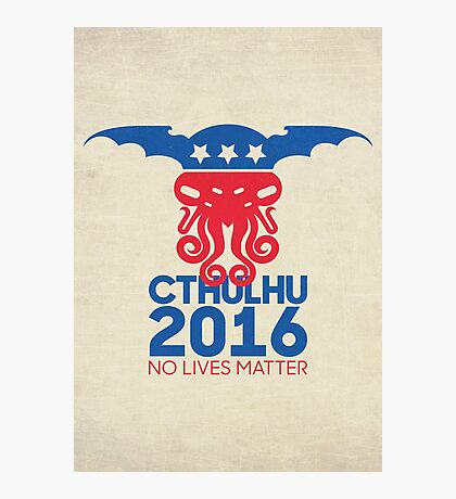 Vote Cthulhu for President 2016 No Lives Matter Photographic Print