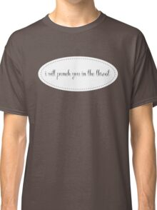I will punch you in the throat. Classic T-Shirt