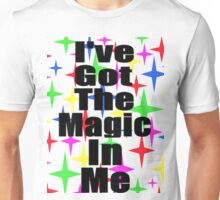 I've Got The Magic In Me - (Designs4You) Unisex T-Shirt