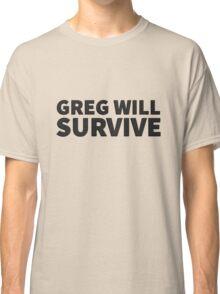 GREG WILL SURVIVE - Black on Light Classic T-Shirt
