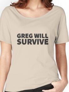 GREG WILL SURVIVE - Black on Light Women's Relaxed Fit T-Shirt