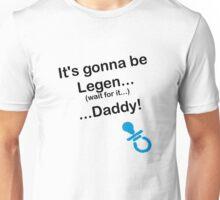legen daddy Unisex T-Shirt