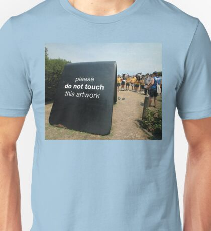 Do Not Touch @ Sculptures By The Sea Unisex T-Shirt