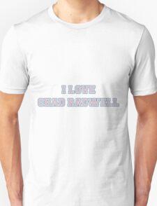 I Love Chad Radwell  T-Shirt