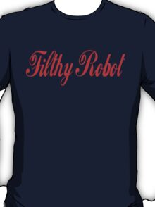 Filthy Robot T-Shirt