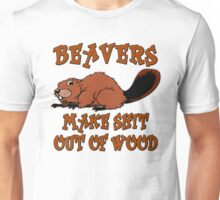 Beavers Make Shit Out of Wood Unisex T-Shirt