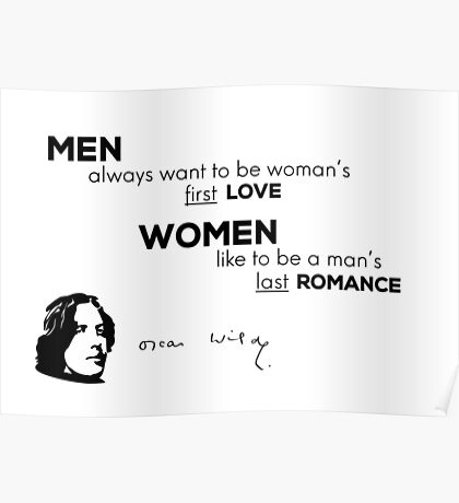 men first love, women last romance - Oscar Wilde Poster