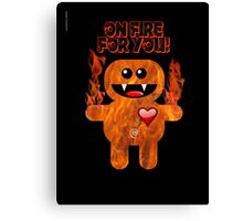 ON FIRE FOR YOU ! Canvas Print