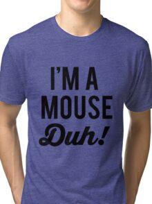 I'm A Mouse Duh!  Tri-blend T-Shirt