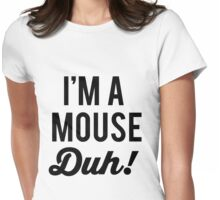 I'm A Mouse Duh!  Womens Fitted T-Shirt