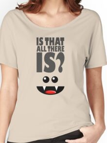 IS THAT ALL THERE IS? Women's Relaxed Fit T-Shirt