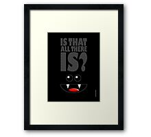 IS THAT ALL THERE IS? Framed Print