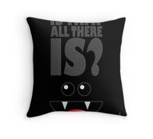 IS THAT ALL THERE IS? Throw Pillow