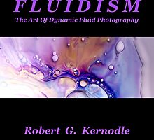 FLUIDISM The Art Of Dynamic Fluid Photography  by Robert Kernodle