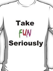 Take Fun Seriously T-Shirt