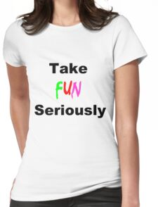 Take Fun Seriously Womens Fitted T-Shirt