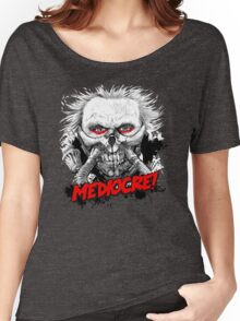 Mediocre! Women's Relaxed Fit T-Shirt