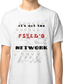 It's Not the Network Classic T-Shirt